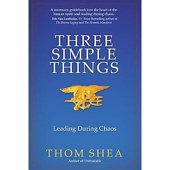 Three Simple Things - Leading during Chaos by Thom Shea - 978195089248