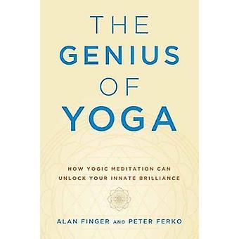 The Genius of Yoga - How Yogic Meditation Can Unlock Your Innate Brill