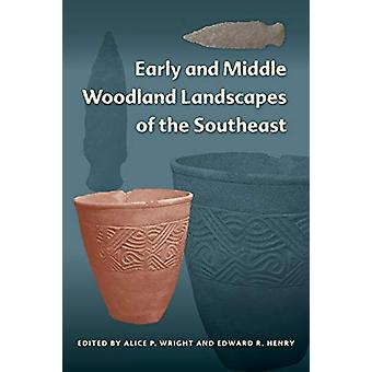 Early and Middle Woodland Landscapes of the Southeast par Alice P. Wri