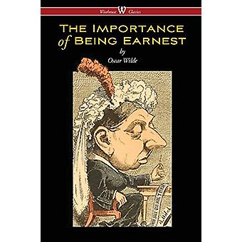 The Importance of Being Earnest (Wisehouse Classics Edition) by Oscar