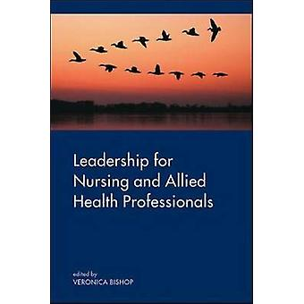 Leadership for Nursing and Allied Health Professions by Veronica Bish