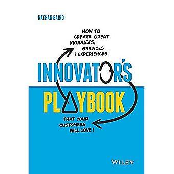 Innovator's Playbook: Kuinka luoda upeita tuotteita, palveluita ja kokemuksia, joita asiakkaasi rakastavat