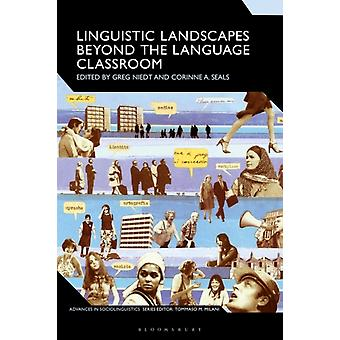 Linguistic Landscapes Beyond the Language Classroom by Edited by Corinne A Seals Edited by Dr Greg Niedt