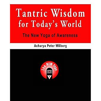Tantric Wisdom for Today's World: The New Yoga of Awareness