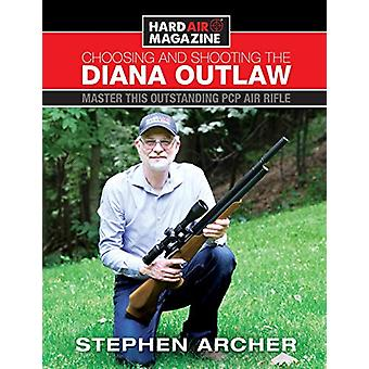 Choosing And Shooting The Diana Outlaw - Master This Outstanding PCP A
