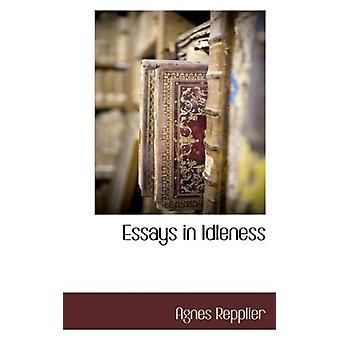 Essays in Idleness by Agnes Repplier - 9781117706924 Book