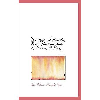 Demetrius and Enanthe - Being the Humorous Lieutenant - a Play by Joh