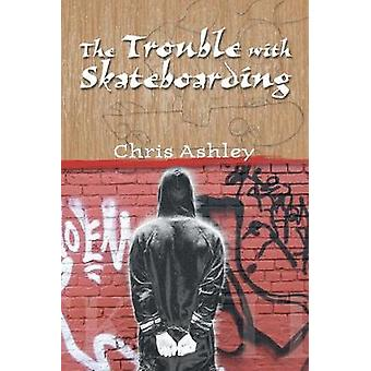 The Trouble with Skateboarding by Chris Ashley - 9781412023672 Book