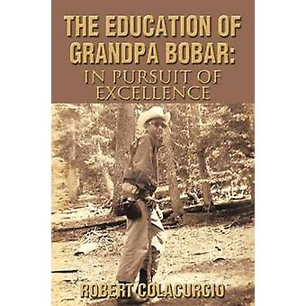 The Education of Grandpa Bobar - In Pursuit of Excellence by Robert Co