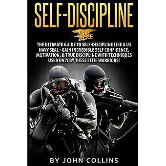 Self-Discipline - The Ultimate Guide to Self-Discipline like a US NAVY