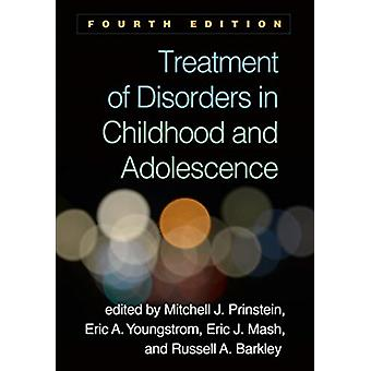 Treatment of Disorders in Childhood and Adolescence by Edited by Mitchell J Prinstein & Edited by Eric A Youngstrom & Edited by Eric J Mash & Edited by Russell A Barkley & Edited by Juliana Acosta