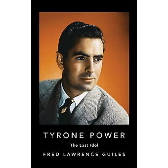 Tyrone Power  The Last Idol by Fred Lawrence Guiles
