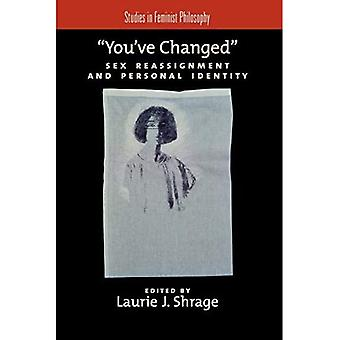 You've Changed: Sex Reassignment and Personal Identity (Studies in Feminist Philosophy)