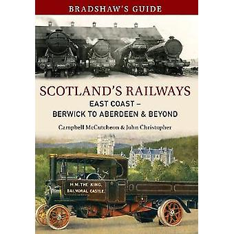Bradshaws Guide Scotlands Railways East Coast Berwick to Aberdeen amp Beyond  Volume 6 by John Christopher & Campbell McCutcheon