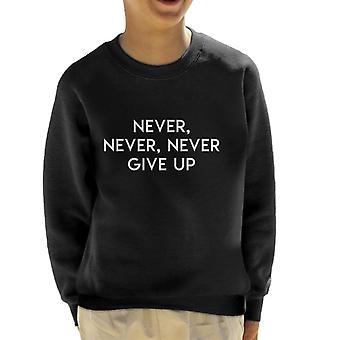 Never Never Never Give Up Winston Churchill Quote Kid's Sweatshirt