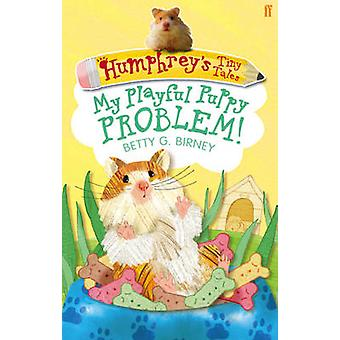 Humphrey's Tiny Tales  - My Playful Puppy Problem! - Book 6 (Main) by B