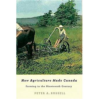 How Agriculture Made Canada - Farming in the Nineteenth Century by Pet