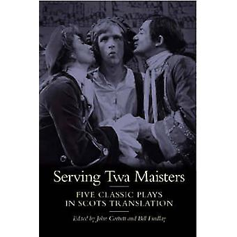 Serving Twa Maisters - Five Classic Plays in Scots Translation by John