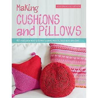 Making Cushions and Pillows - 60 Cushions and Pillows to Sew - Stitch