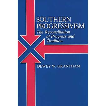 Southern Progressivism - The Reconciliation of Progress and Tradition