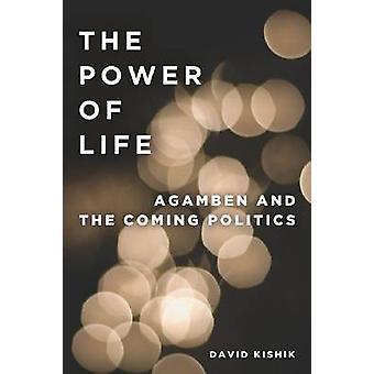 De kracht van het leven - Agamben en de komst politiek door David Kishik-