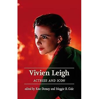 Vivien Leigh - Actress and Icon by Kate Dorney - 9781526125088 Book