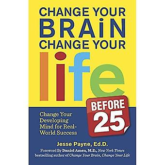 Change Your Brain, Change Your Life (Before 25): Change Your Developing Mind for Real-World Success