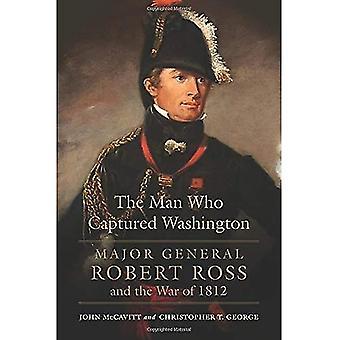 The Man Who Captured Washington: maggiore generale Robert Ross e la guerra del 1812 (campagne e comandanti)
