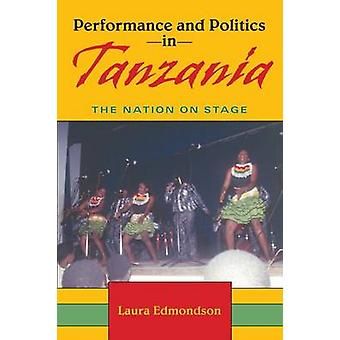 Performance and Politics in Tanzania The Nation on Stage by Edmondson & Laura