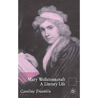Mary Wollstonecraft A Literary Life by Franklin & Caroline & Dr