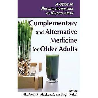Médecines complémentaires et alternatives pour adultes A plus âgé Guide approches holistiques au vieillissement en santé par MacKenzie & Elizabeth