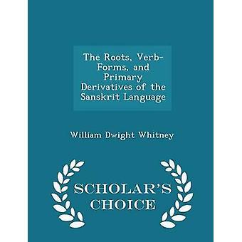 Die Wurzeln VerbForms und primären Derivate der Sanskrit-Sprache Gelehrte Wahl Ausgabe von Whitney & William Dwight