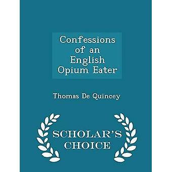 Confessions of an English Opium Eater  Scholars Choice Edition by Quincey & Thomas De