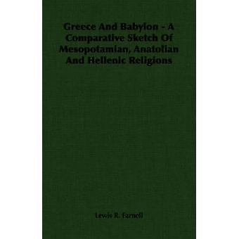 Greece And Babylon  A Comparative Sketch Of Mesopotamian Anatolian And Hellenic Religions by Farnell & Lewis R.