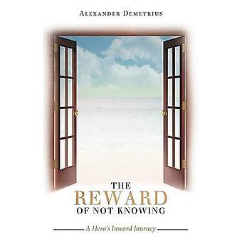 Die Belohnung des nicht-Wissens eine Heros Reise nach innen von Demetrius & Alexander