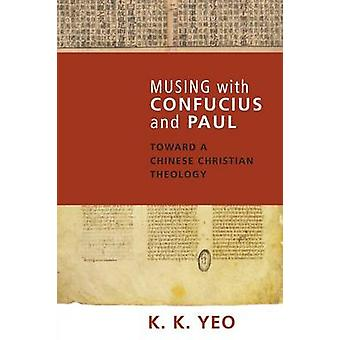 Musing with Confucius and Paul Toward a Chinese Christian Theology by Yeo & KhiokKhng