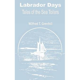 Labrador Days  Tales of the Sea Toilers by Grenfell & Wilfred Thomason