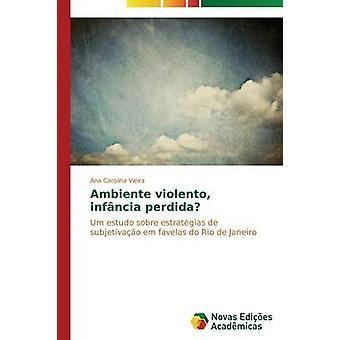 Ambiente Violento Infncia Perdida von Vieira Ana Carolina