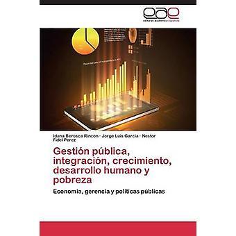 Gestión pblica integracin crecimiento desarrollo humano y pobreza por Rincon Idana Berosca