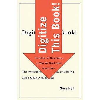 Digitize This Book! - The Politics of New Media - or Why We Need Open