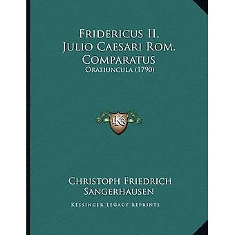 Fridericus II - Julio Caesari ROM. Comparatus - Oratiuncula (1790) by