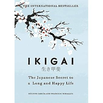Ikigai - The Japanese Secret to a Long and Happy Life by Hector Garcia