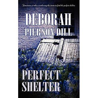 Perfect Shelter by Deborah Pierson Dill - 9781611160116 Book
