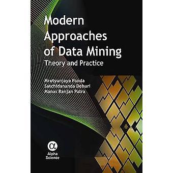 Modern Approaches of Data Mining - Theory and Practice by Mrutyunjaya