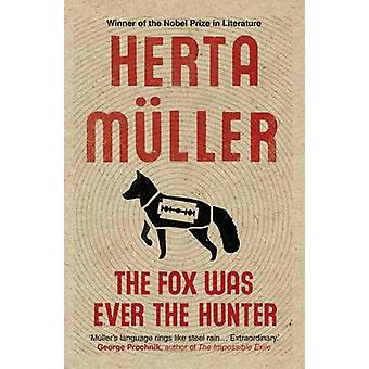 The Fox Was Ever the Hunter by Herta Muller - Philip Boehm - 97818462