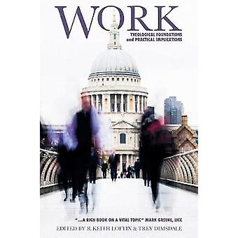Work - Theological Foundations and Practical Implications by R. Keith