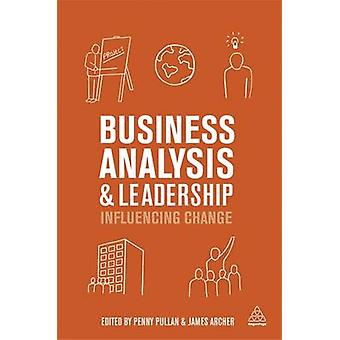 Business Analysis and Leadership - Influencing Change by Penny Pullan