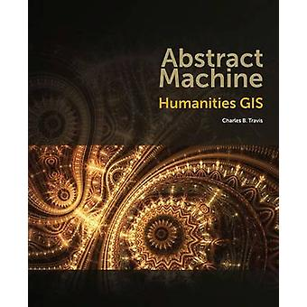 Abstract Machine - Humanities GIS by Charles B. Travis - 9781589483682