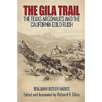 The Gila Trail The Texas Argonauts and the California Gold Rush by Harris & Benjamin Butler