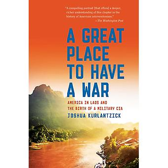 Great Place to Have a War by Joshua Kurlantzick